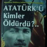Atatürk'ü Kim Öldürdü?